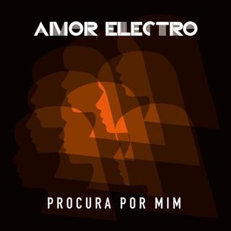 PROCURA POR MIM - o novo single de Amor Electro