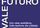 Vale Futuro Um vale solidário, três teatros da cidade, um futuro em comum